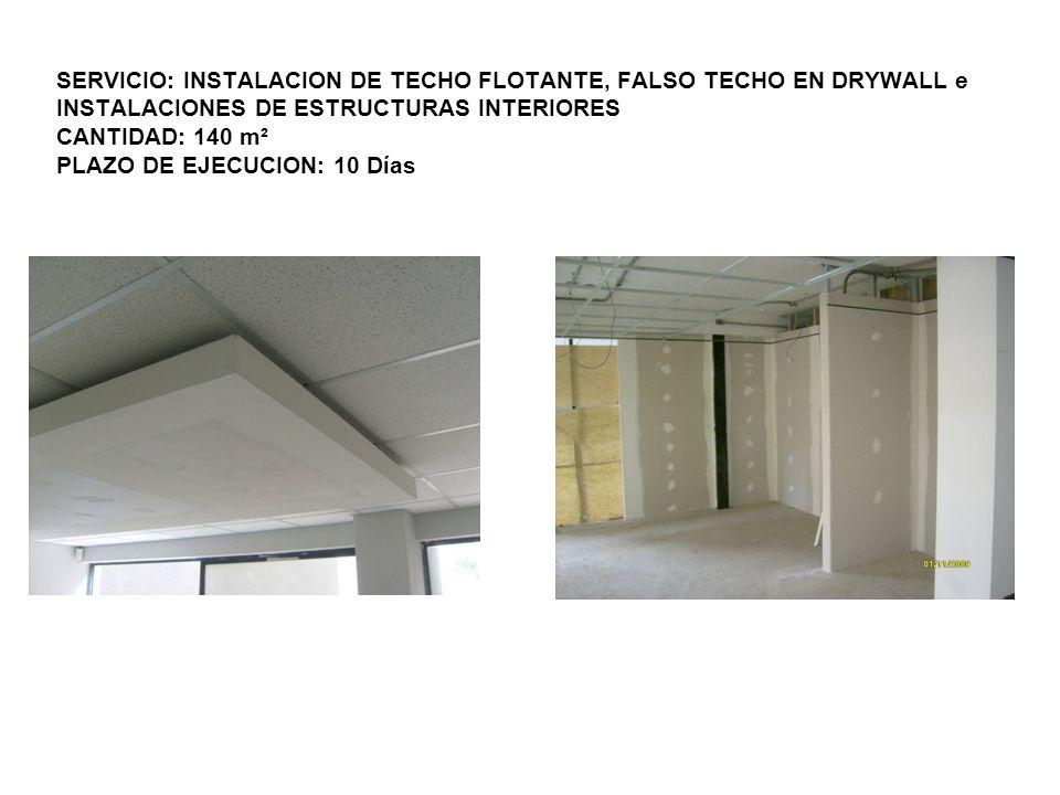 SERVICIO: INSTALACION DE TECHO FLOTANTE, FALSO TECHO EN DRYWALL e INSTALACIONES DE ESTRUCTURAS INTERIORES CANTIDAD: 140 m² PLAZO DE EJECUCION: 10 Días