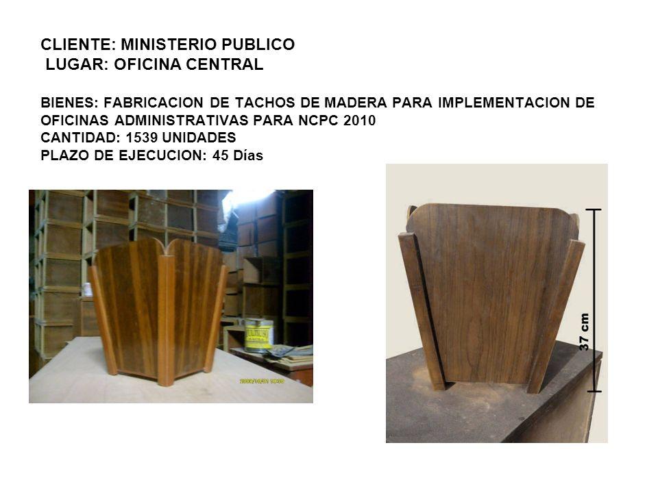 CLIENTE: MINISTERIO PUBLICO LUGAR: OFICINA CENTRAL BIENES: FABRICACION DE TACHOS DE MADERA PARA IMPLEMENTACION DE OFICINAS ADMINISTRATIVAS PARA NCPC 2