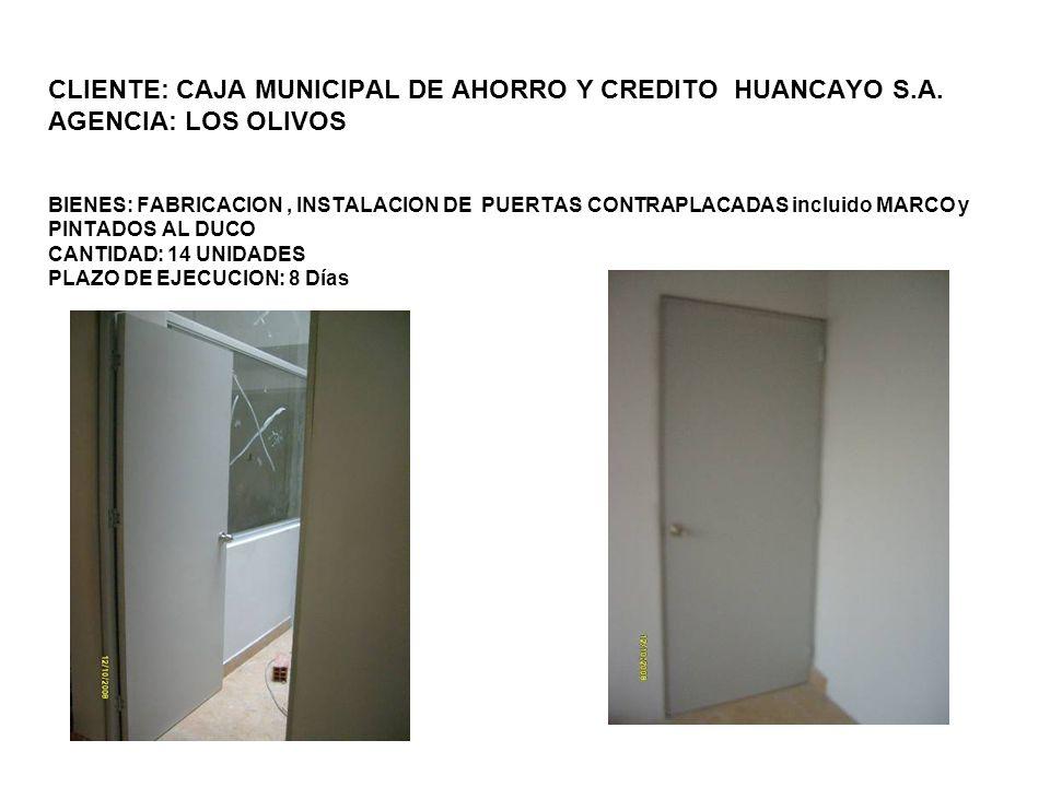 CLIENTE: CAJA MUNICIPAL DE AHORRO Y CREDITO HUANCAYO S.A. AGENCIA: LOS OLIVOS BIENES: FABRICACION, INSTALACION DE PUERTAS CONTRAPLACADAS incluido MARC