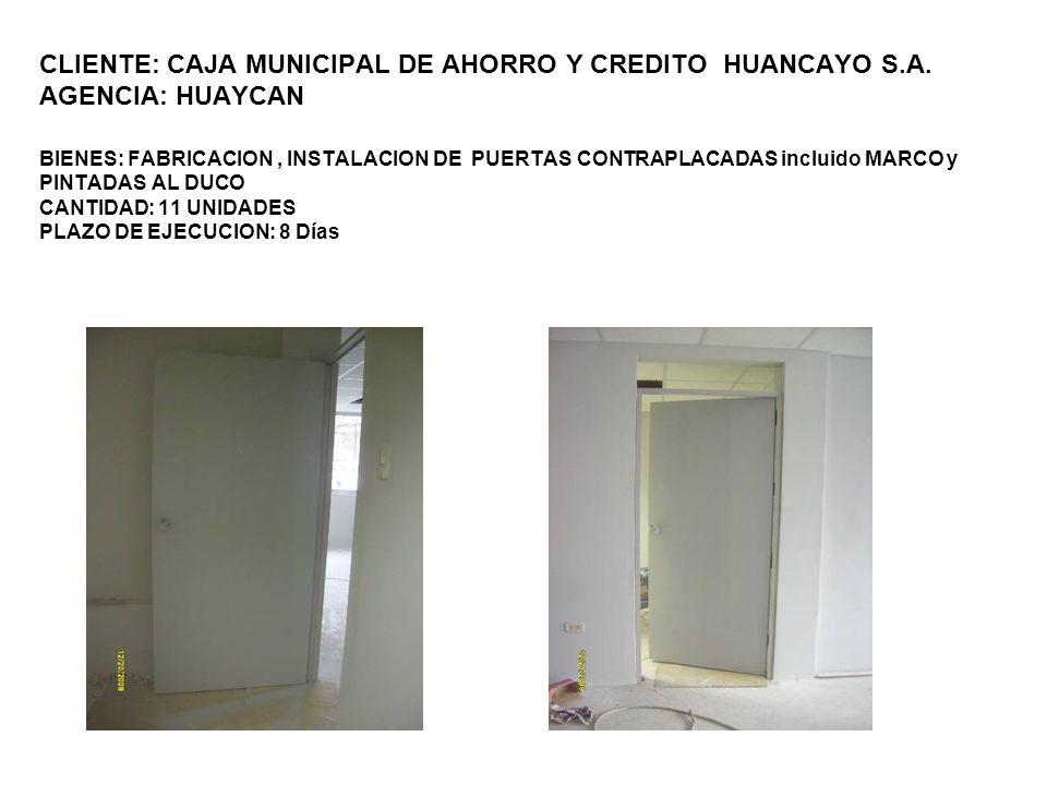 CLIENTE: CAJA MUNICIPAL DE AHORRO Y CREDITO HUANCAYO S.A. AGENCIA: HUAYCAN BIENES: FABRICACION, INSTALACION DE PUERTAS CONTRAPLACADAS incluido MARCO y