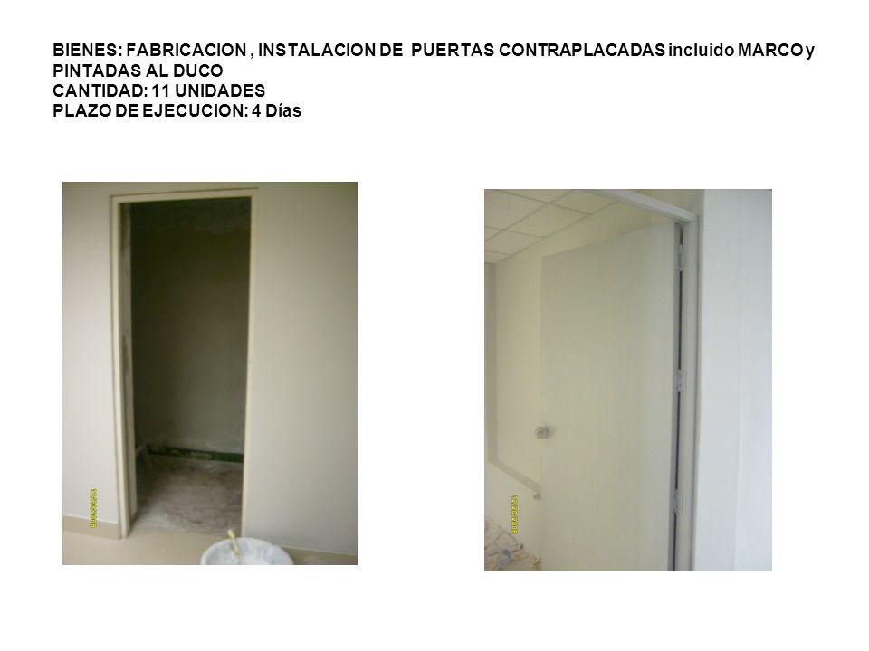 BIENES: FABRICACION, INSTALACION DE PUERTAS CONTRAPLACADAS incluido MARCO y PINTADAS AL DUCO CANTIDAD: 11 UNIDADES PLAZO DE EJECUCION: 4 Días