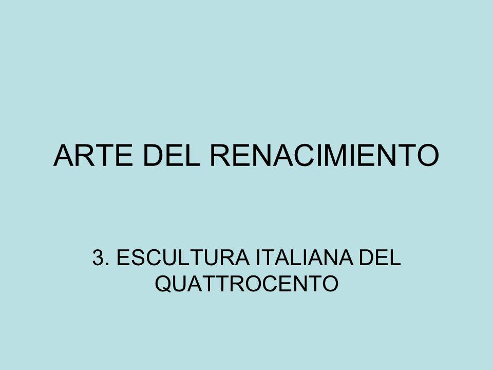 ARTE DEL RENACIMIENTO 3. ESCULTURA ITALIANA DEL QUATTROCENTO