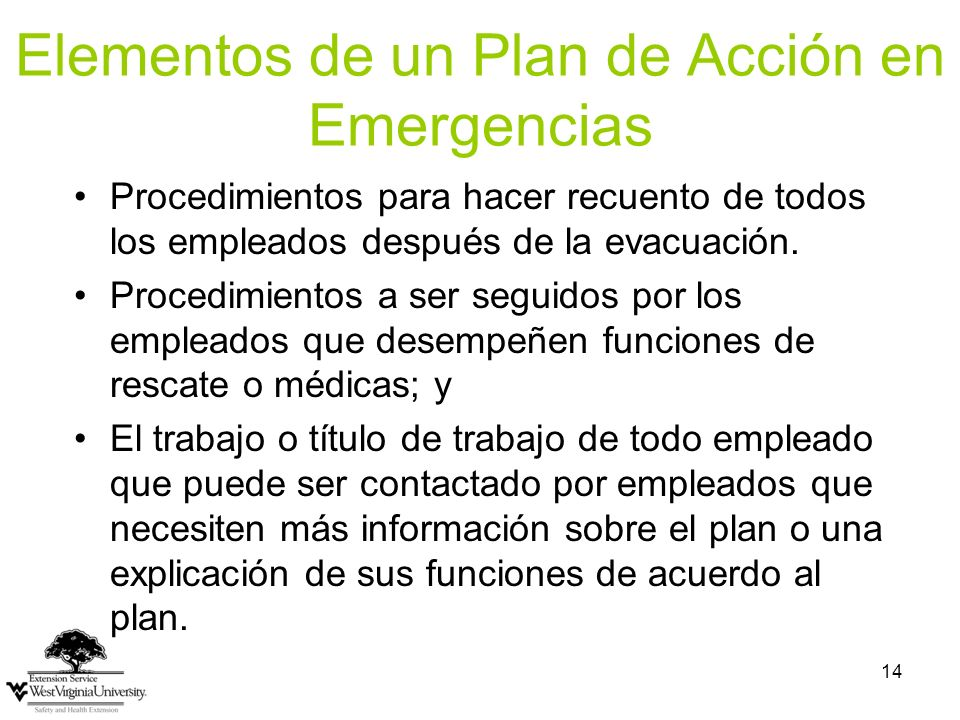 14 Elementos de un Plan de Acción en Emergencias Procedimientos para hacer recuento de todos los empleados después de la evacuación. Procedimientos a