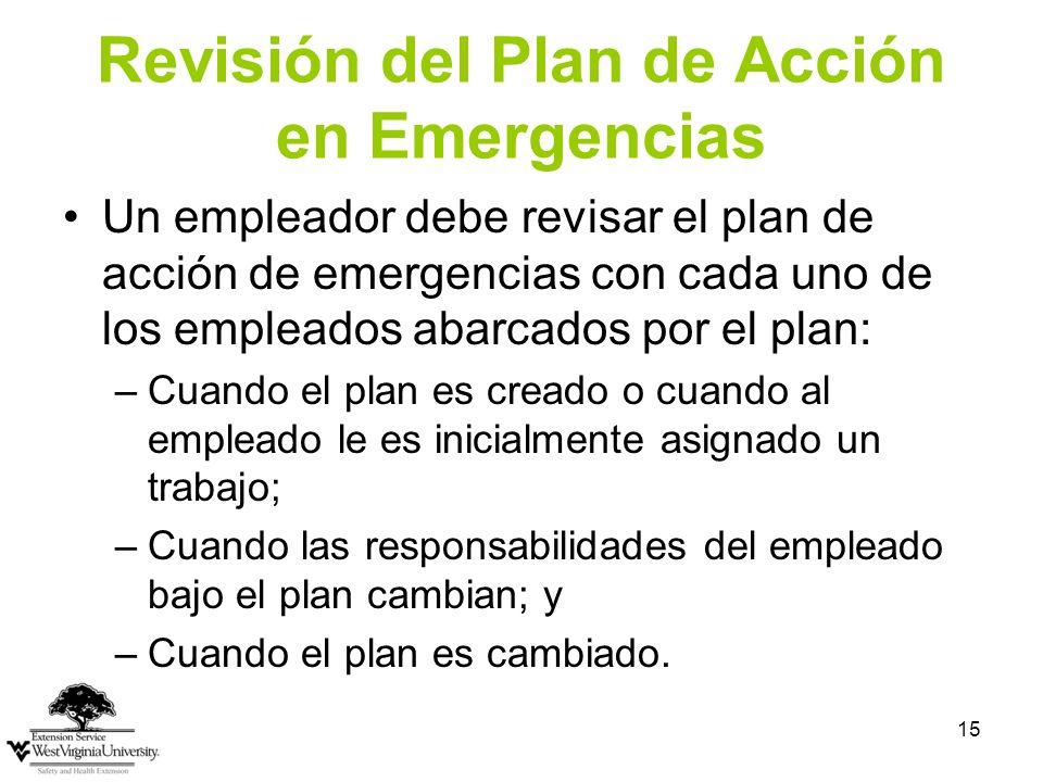 15 Revisión del Plan de Acción en Emergencias Un empleador debe revisar el plan de acción de emergencias con cada uno de los empleados abarcados por e