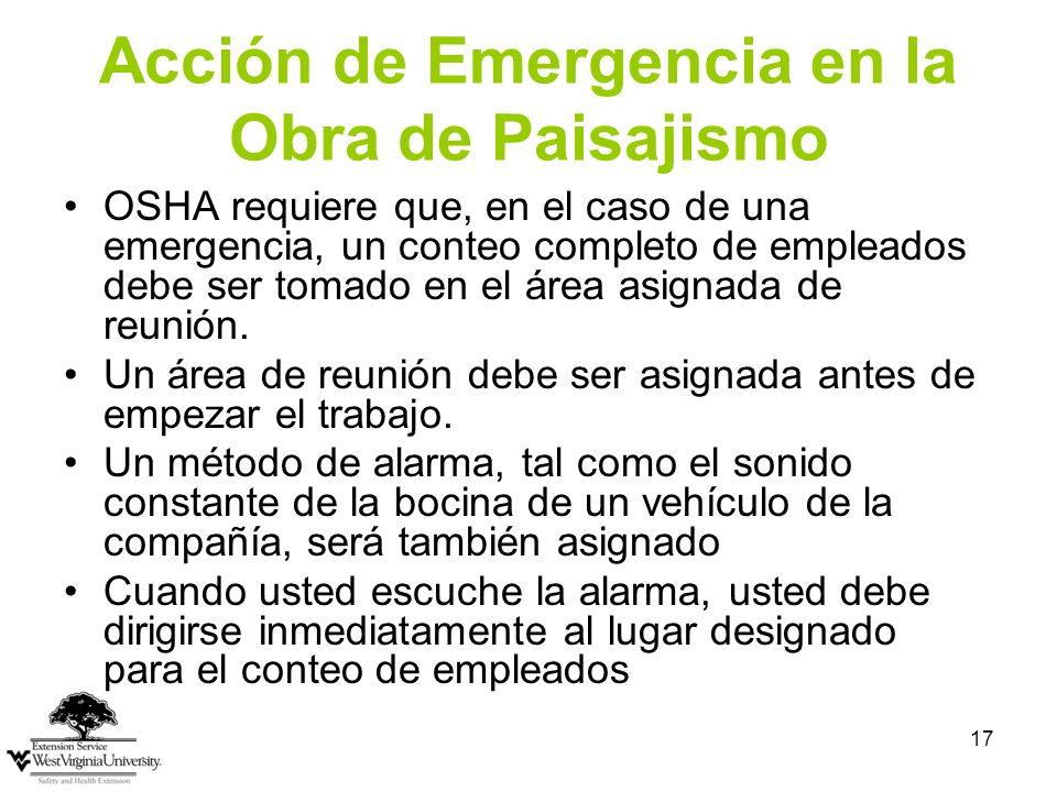 17 Acción de Emergencia en la Obra de Paisajismo OSHA requiere que, en el caso de una emergencia, un conteo completo de empleados debe ser tomado en el área asignada de reunión.