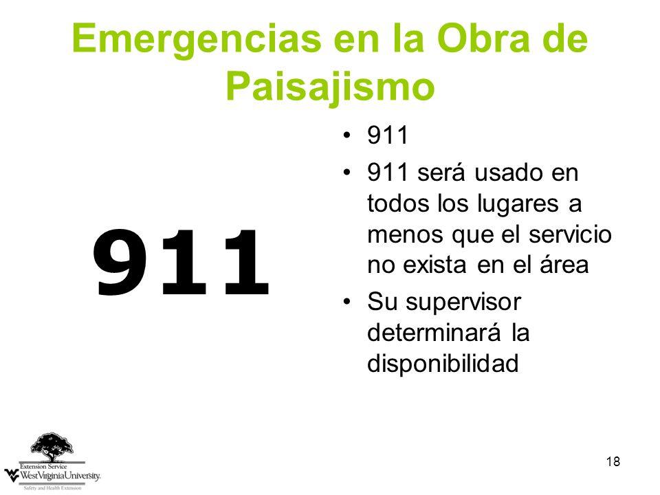 18 Emergencias en la Obra de Paisajismo 911 911 será usado en todos los lugares a menos que el servicio no exista en el área Su supervisor determinará la disponibilidad 911