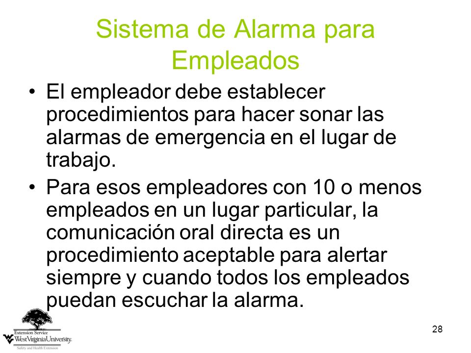 28 Sistema de Alarma para Empleados El empleador debe establecer procedimientos para hacer sonar las alarmas de emergencia en el lugar de trabajo. Par