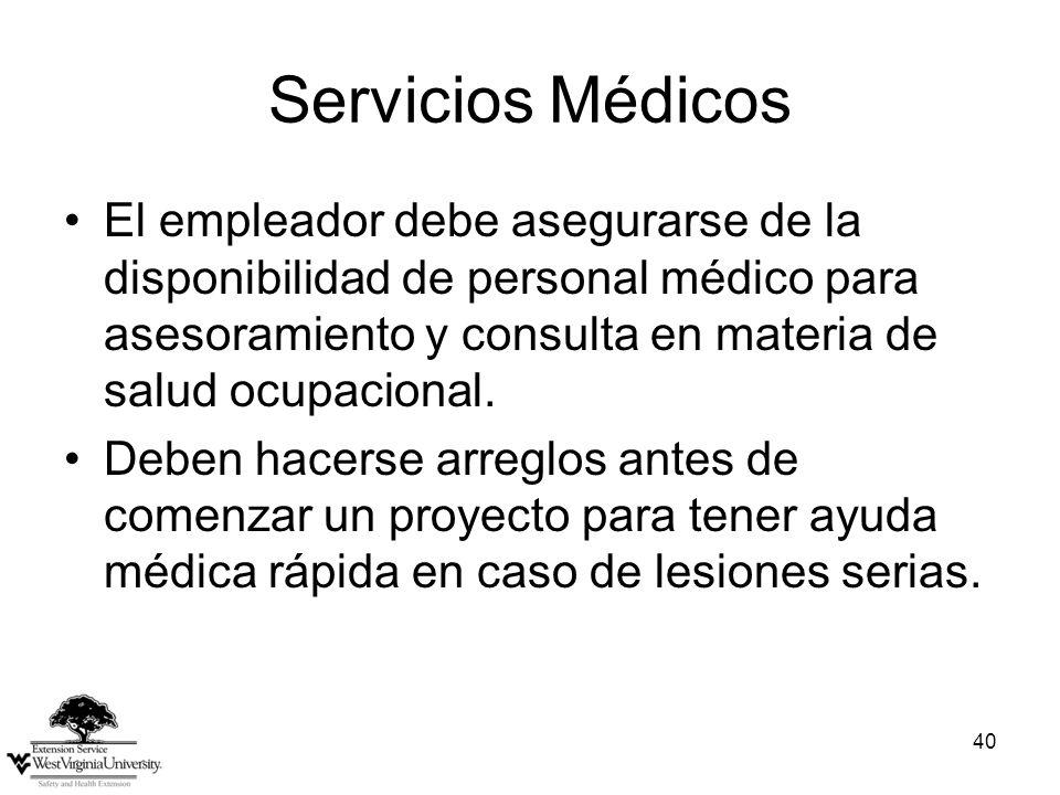40 Servicios Médicos El empleador debe asegurarse de la disponibilidad de personal médico para asesoramiento y consulta en materia de salud ocupacional.