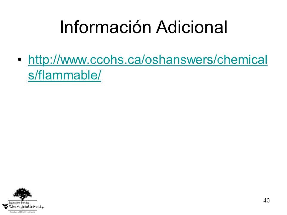 43 Información Adicional http://www.ccohs.ca/oshanswers/chemical s/flammable/http://www.ccohs.ca/oshanswers/chemical s/flammable/