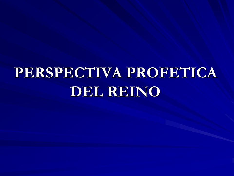 PERSPECTIVA PROFETICA DEL REINO