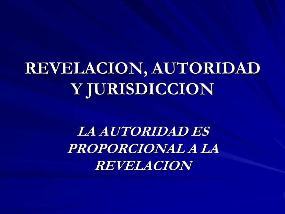 REVELACION, AUTORIDAD Y JURISDICCION LA AUTORIDAD ES PROPORCIONAL A LA REVELACION