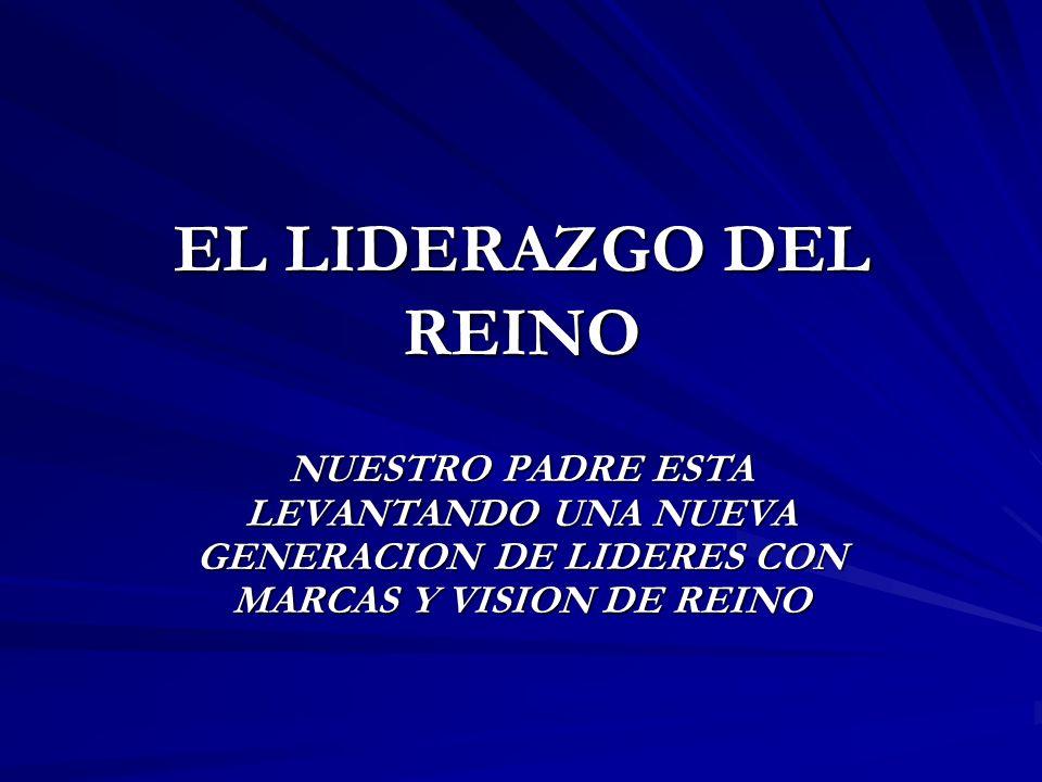 EL LIDERAZGO DEL REINO NUESTRO PADRE ESTA LEVANTANDO UNA NUEVA GENERACION DE LIDERES CON MARCAS Y VISION DE REINO