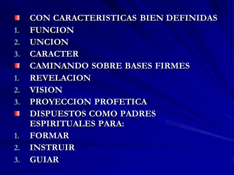 CON CARACTERISTICAS BIEN DEFINIDAS 1. FUNCION 2. UNCION 3. CARACTER CAMINANDO SOBRE BASES FIRMES 1. REVELACION 2. VISION 3. PROYECCION PROFETICA DISPU