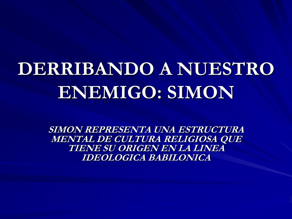DERRIBANDO A NUESTRO ENEMIGO: SIMON SIMON REPRESENTA UNA ESTRUCTURA MENTAL DE CULTURA RELIGIOSA QUE TIENE SU ORIGEN EN LA LINEA IDEOLOGICA BABILONICA