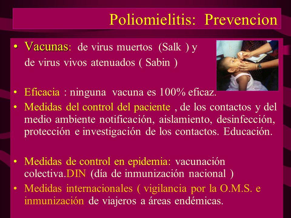 Poliomielitis: Prevencion VacunasVacunas : de virus muertos (Salk ) y de virus vivos atenuados ( Sabin ) Eficacia : ninguna vacuna es 100% eficaz. Med