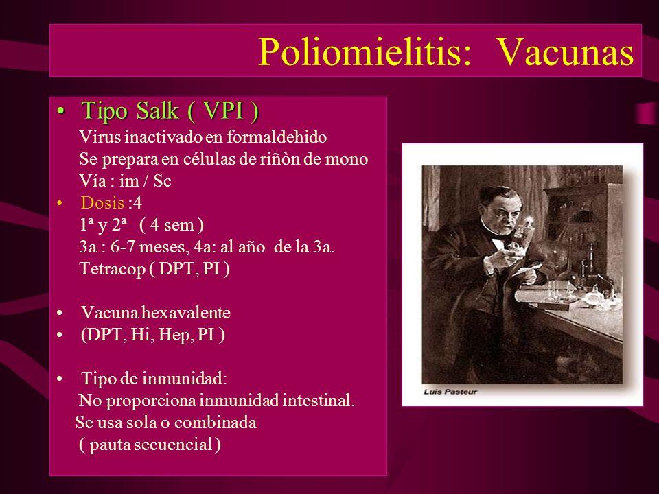 Poliomielitis: Vacunas Tipo Salk ( VPI )Tipo Salk ( VPI ) Virus inactivado en formaldehido Se prepara en células de riñòn de mono Vía : im / Sc Dosis