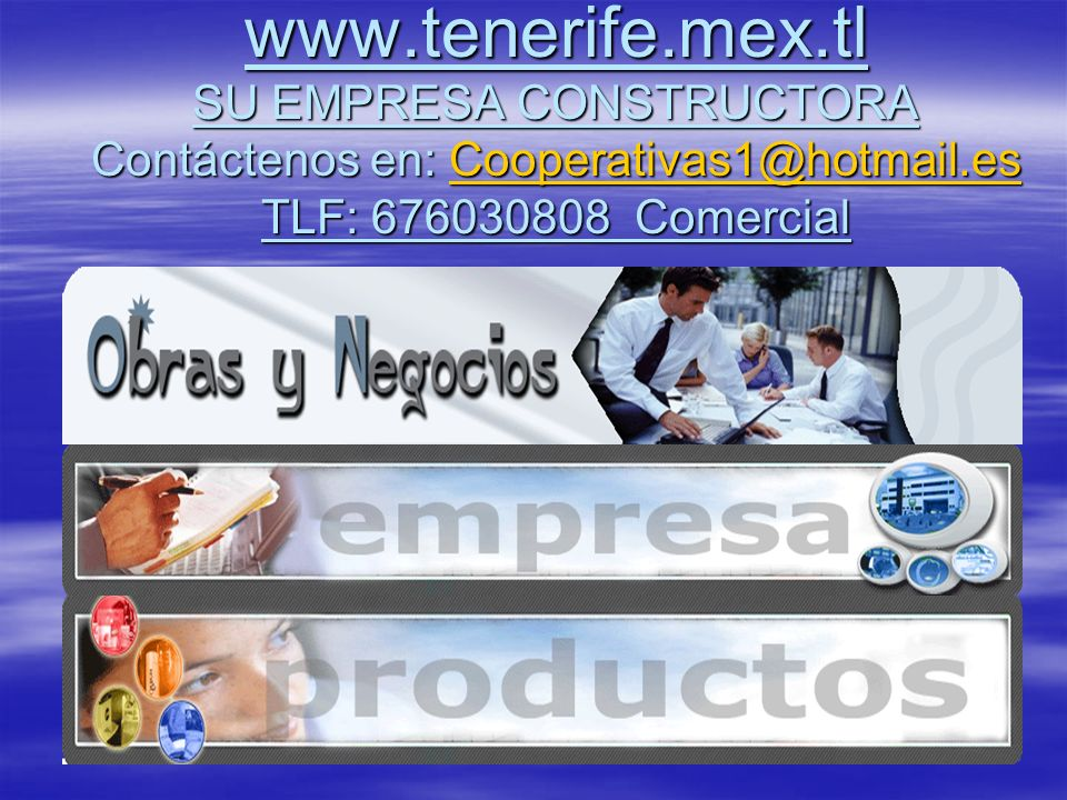 www.tenerife.mex.tl SU EMPRESA CONSTRUCTORA Contáctenos en: Cooperativas1@hotmail.es TLF: 676030808 Comercial Cooperativas1@hotmail.es
