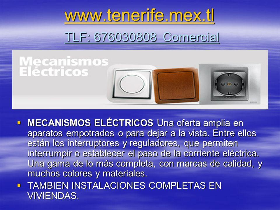 www.tenerife.mex.tl www.tenerife.mex.tl TLF: 676030808 Comercial www.tenerife.mex.tl MECANISMOS ELÉCTRICOS Una oferta amplia en aparatos empotrados o