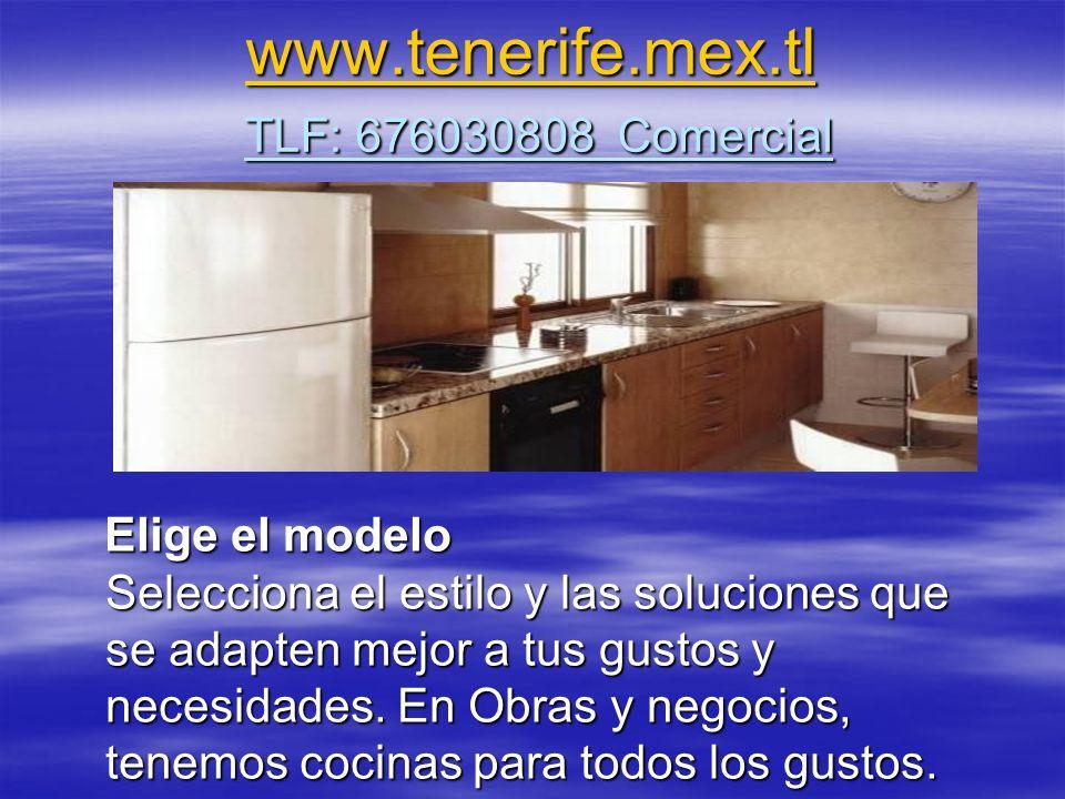 www.tenerife.mex.tl www.tenerife.mex.tl TLF: 676030808 Comercial www.tenerife.mex.tl Elige el modelo Selecciona el estilo y las soluciones que se adap