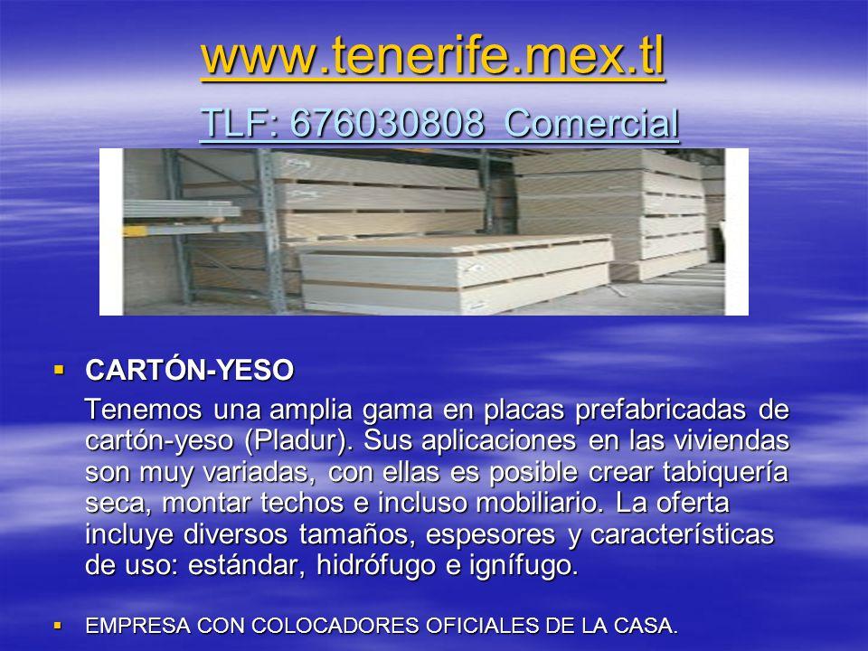 www.tenerife.mex.tl www.tenerife.mex.tl TLF: 676030808 Comercial www.tenerife.mex.tl CARTÓN-YESO CARTÓN-YESO Tenemos una amplia gama en placas prefabricadas de cartón-yeso (Pladur).