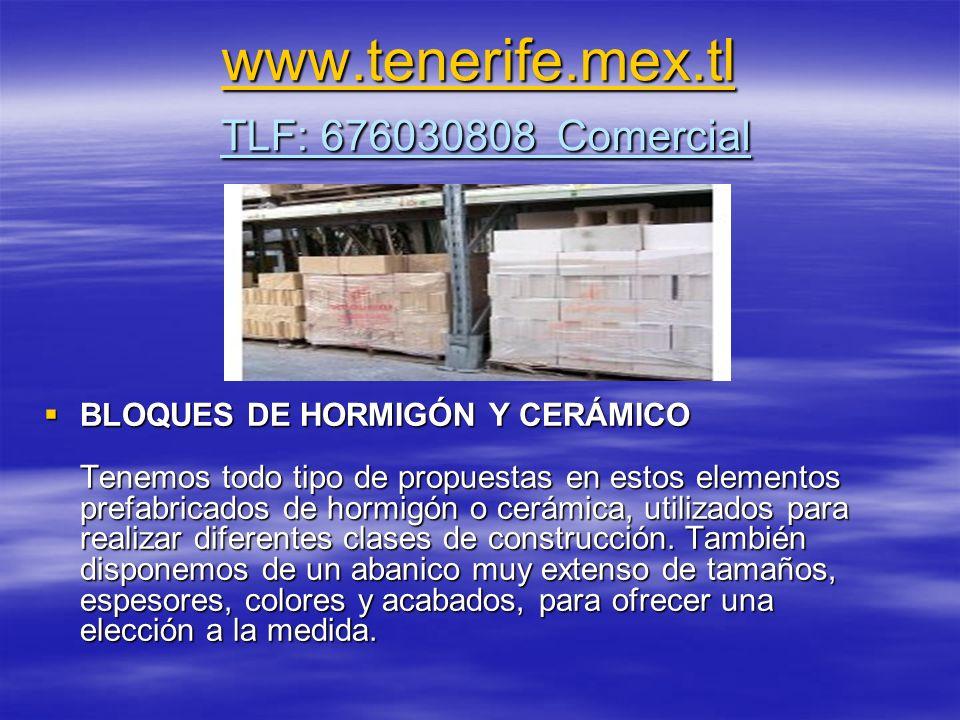 www.tenerife.mex.tl www.tenerife.mex.tl TLF: 676030808 Comercial www.tenerife.mex.tl BLOQUES DE HORMIGÓN Y CERÁMICO Tenemos todo tipo de propuestas en