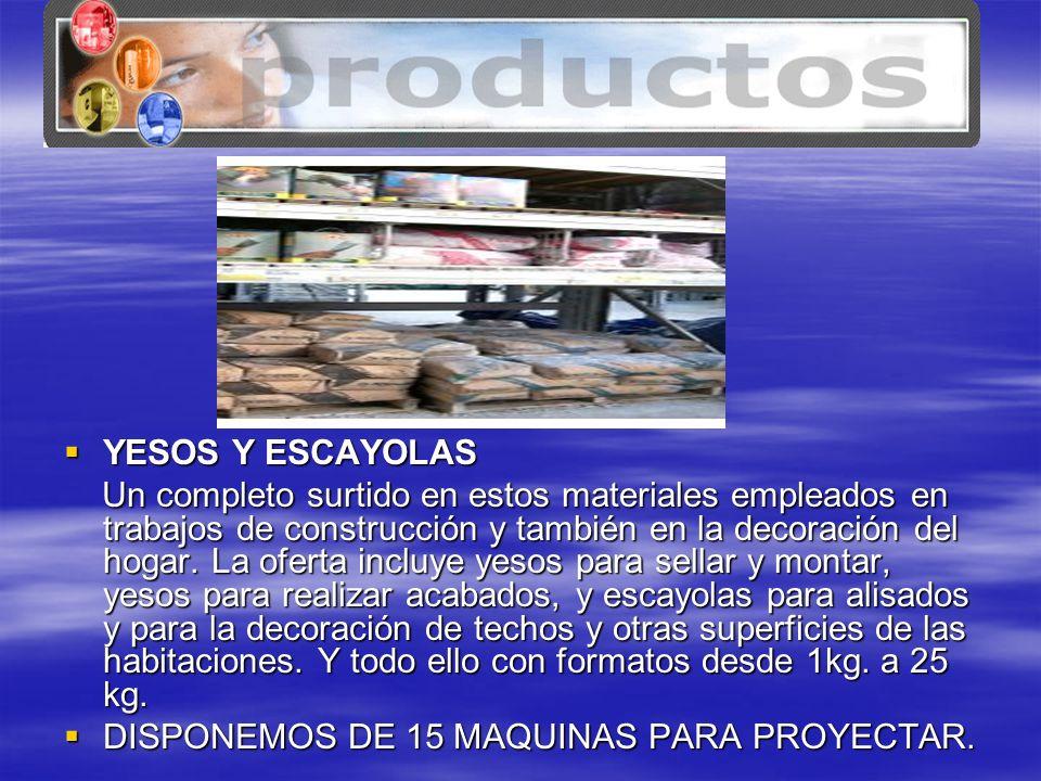 www.tenerife.mex.tl YESOS Y ESCAYOLAS YESOS Y ESCAYOLAS Un completo surtido en estos materiales empleados en trabajos de construcción y también en la