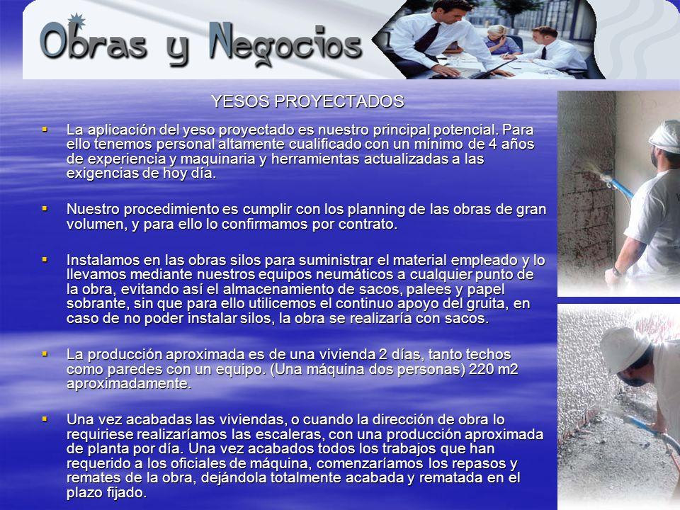 www.obrasynegocios.net YESOS PROYECTADOS YESOS PROYECTADOS La aplicación del yeso proyectado es nuestro principal potencial. Para ello tenemos persona