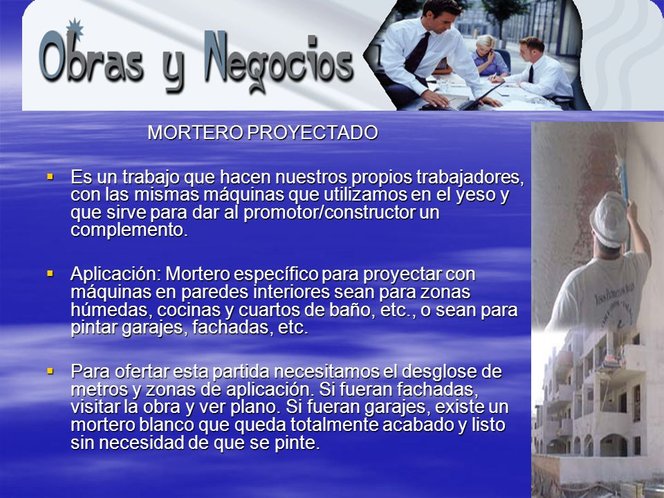 www.obrasynegocios.net MORTERO PROYECTADO MORTERO PROYECTADO Es un trabajo que hacen nuestros propios trabajadores, con las mismas máquinas que utiliz
