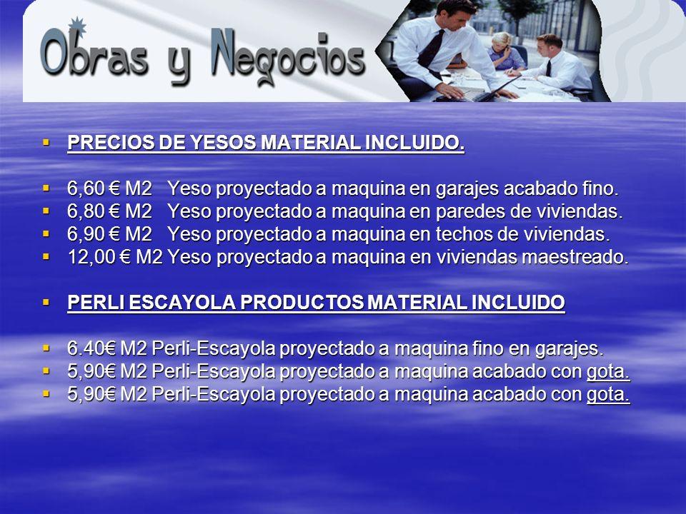 PRECIOS DE YESOS MATERIAL INCLUIDO. PRECIOS DE YESOS MATERIAL INCLUIDO. 6,60 M2 Yeso proyectado a maquina en garajes acabado fino. 6,60 M2 Yeso proyec
