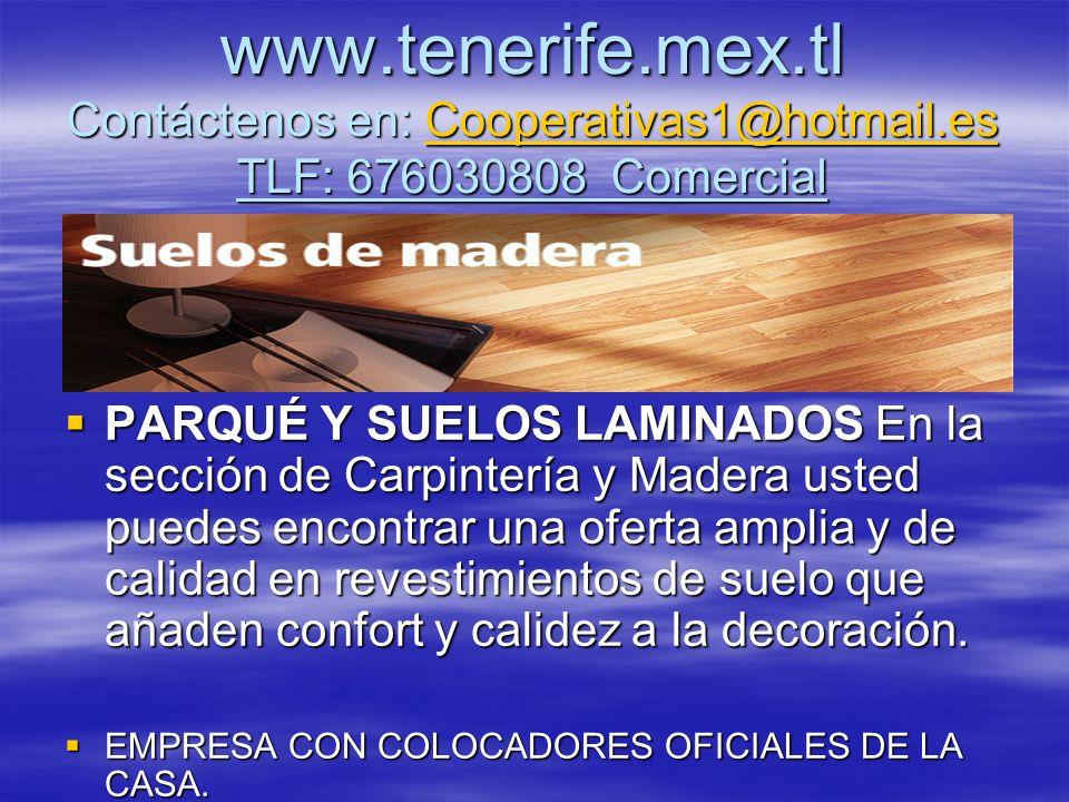 www.tenerife.mex.tl Contáctenos en: Cooperativas1@hotmail.es TLF: 676030808 Comercial Cooperativas1@hotmail.es PARQUÉ Y SUELOS LAMINADOS En la sección
