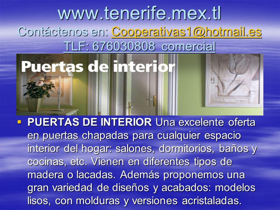 www.tenerife.mex.tl www.tenerife.mex.tl TLF: 676030808 Comercial www.tenerife.mex.tl PUERTAS DE SERVICIO Y DE GARAJE Son excelentes soluciones para acceder a determinadas zonas de la vivienda como: garajes, trasteros y jardines.