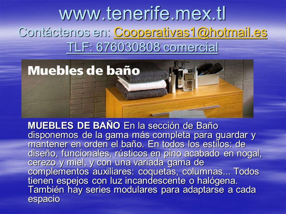 www.tenerife.mex.tl Contáctenos en: Cooperativas1@hotmail.es TLF: 676030808 comercial Cooperativas1@hotmail.es MUEBLES DE BAÑO En la sección de Baño d