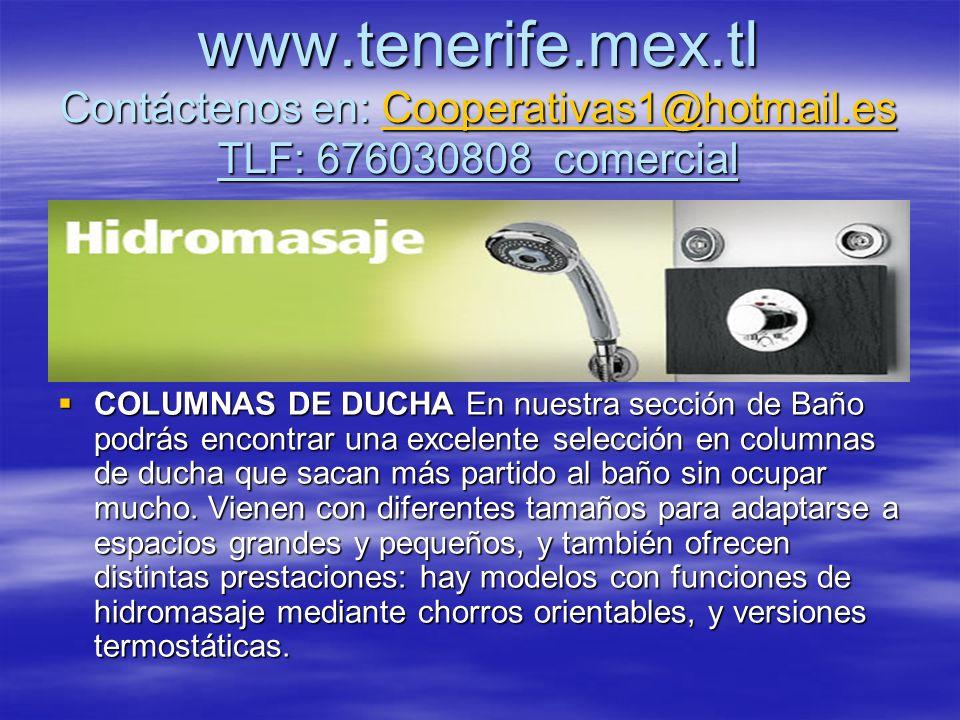 www.tenerife.mex.tl Contáctenos en: Cooperativas1@hotmail.es TLF: 676030808 comercial Cooperativas1@hotmail.es COLUMNAS DE DUCHA En nuestra sección de