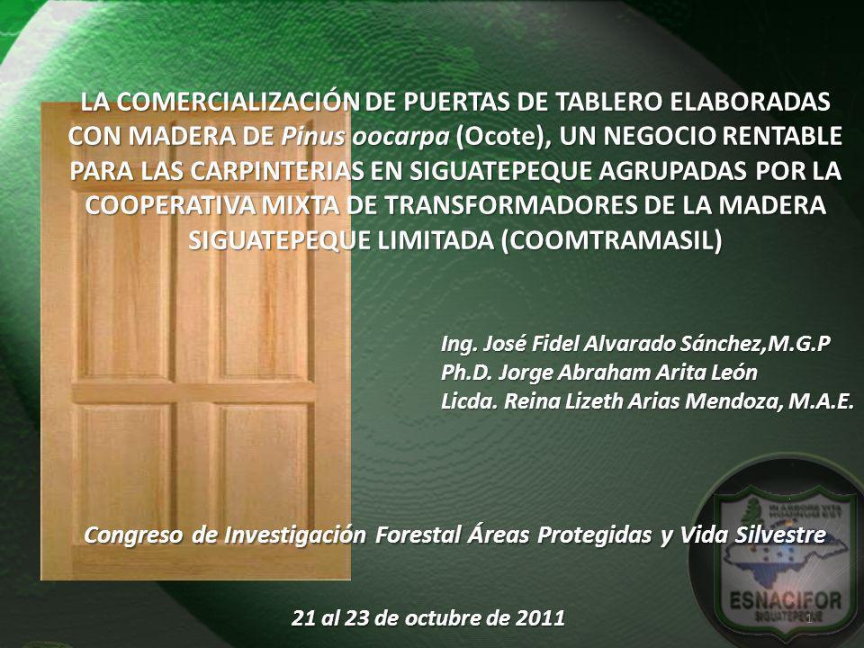 LA COMERCIALIZACIÓN DE PUERTAS DE TABLERO ELABORADAS CON MADERA DE Pinus oocarpa (Ocote), UN NEGOCIO RENTABLE PARA LAS CARPINTERIAS EN SIGUATEPEQUE AG
