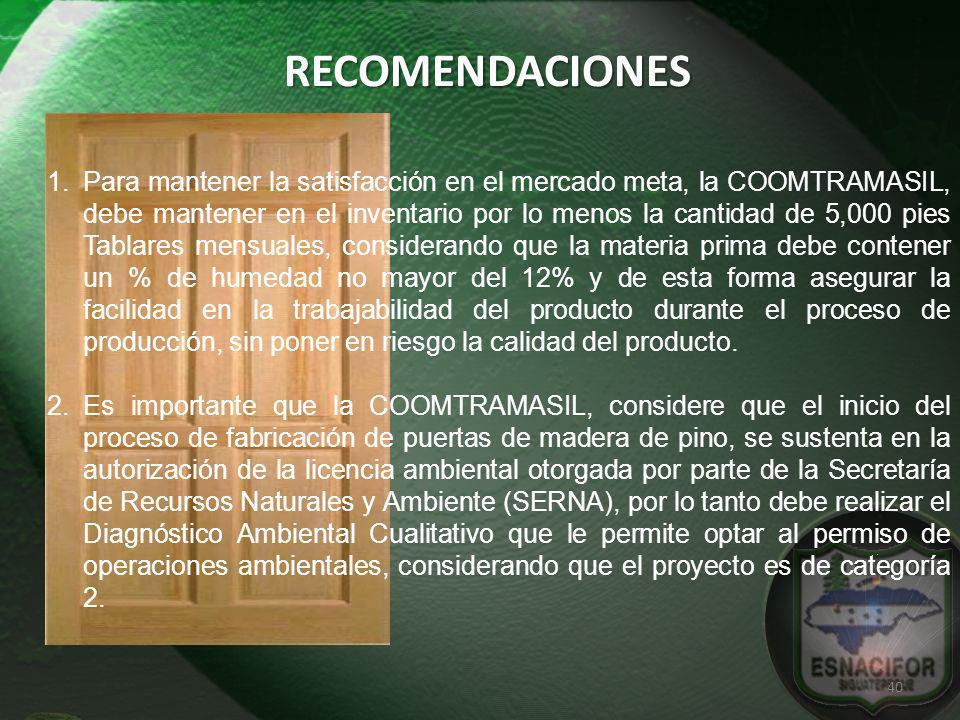 RECOMENDACIONES 1.Para mantener la satisfacción en el mercado meta, la COOMTRAMASIL, debe mantener en el inventario por lo menos la cantidad de 5,000
