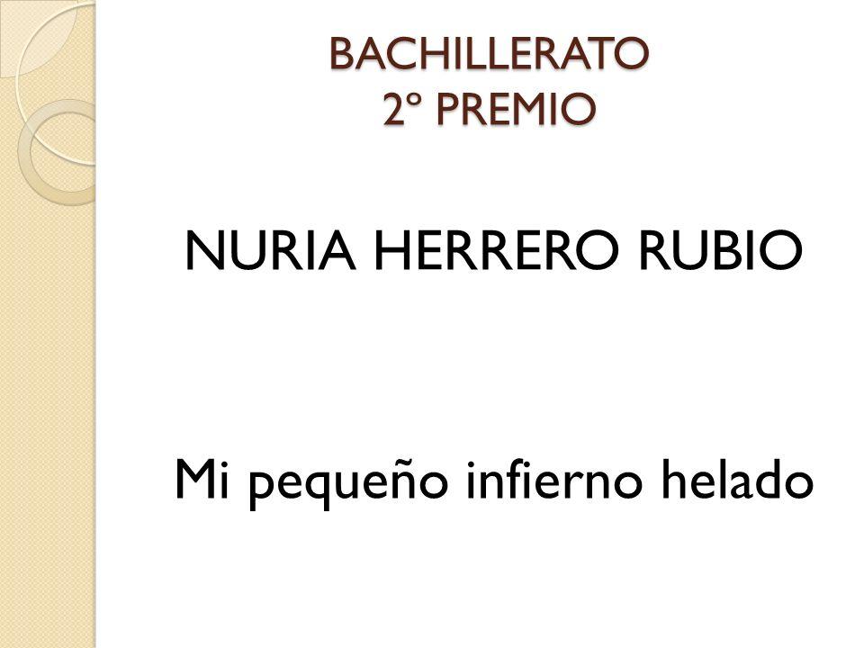 BACHILLERATO 2º PREMIO NURIA HERRERO RUBIO Mi pequeño infierno helado
