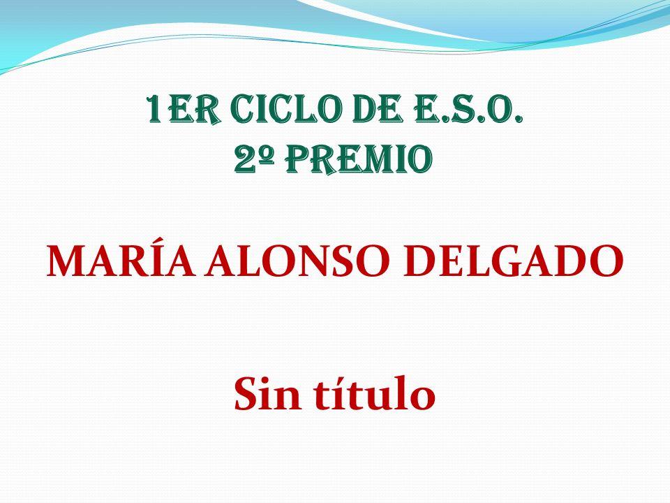 1er CICLO DE E.S.O. 2º PREMIO MARÍA ALONSO DELGADO Sin título