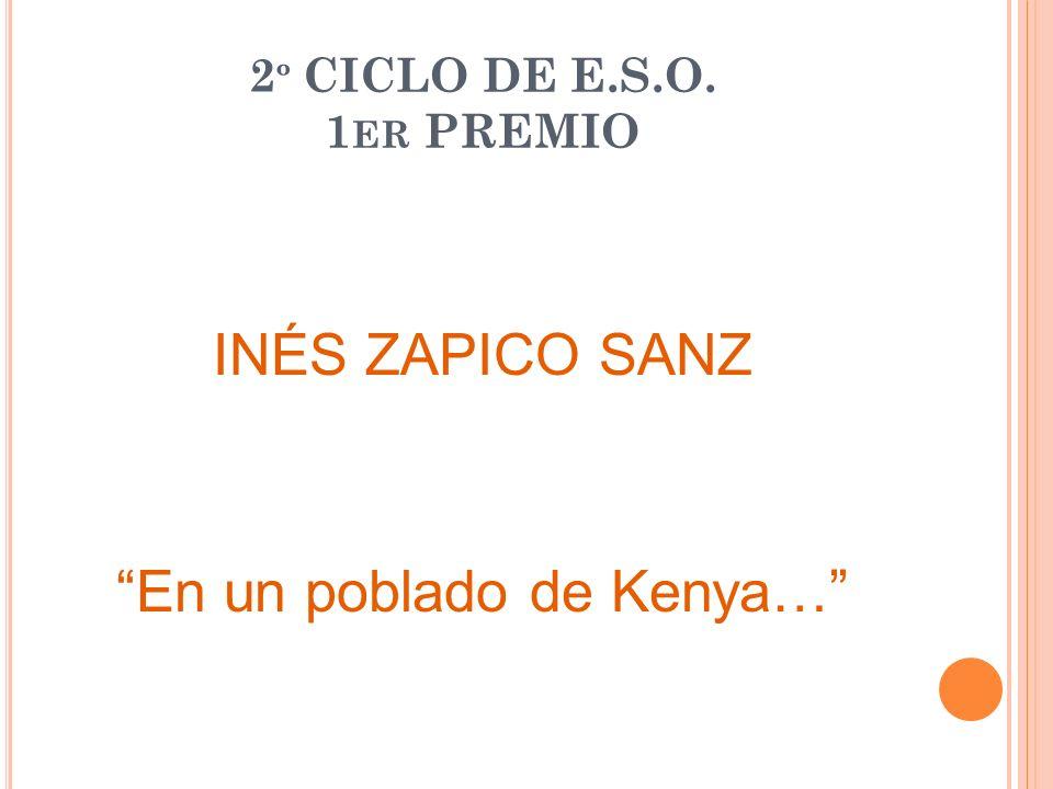 2 º CICLO DE E.S.O. 1 ER PREMIO INÉS ZAPICO SANZ En un poblado de Kenya…