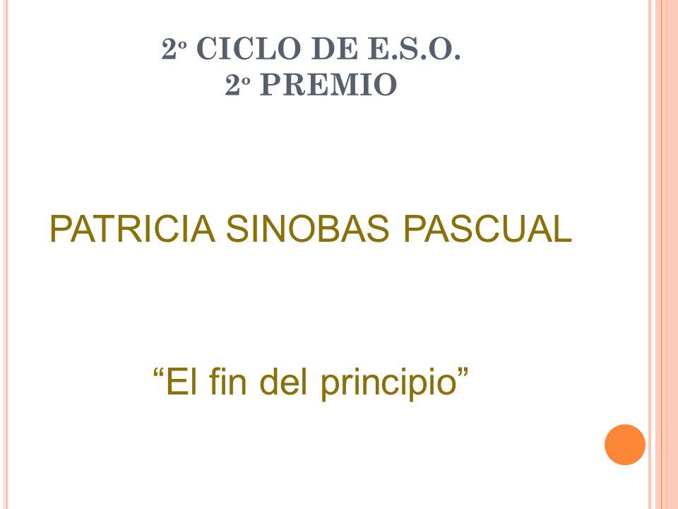 2 º CICLO DE E.S.O. 2 º PREMIO PATRICIA SINOBAS PASCUAL El fin del principio