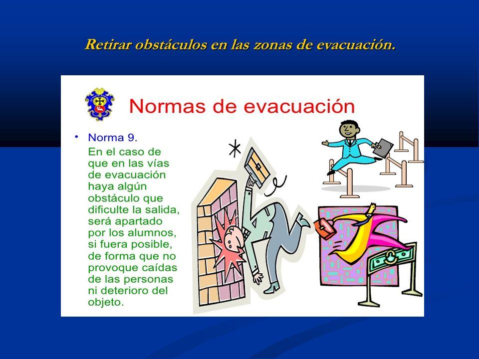Retirar obstáculos en las zonas de evacuación.
