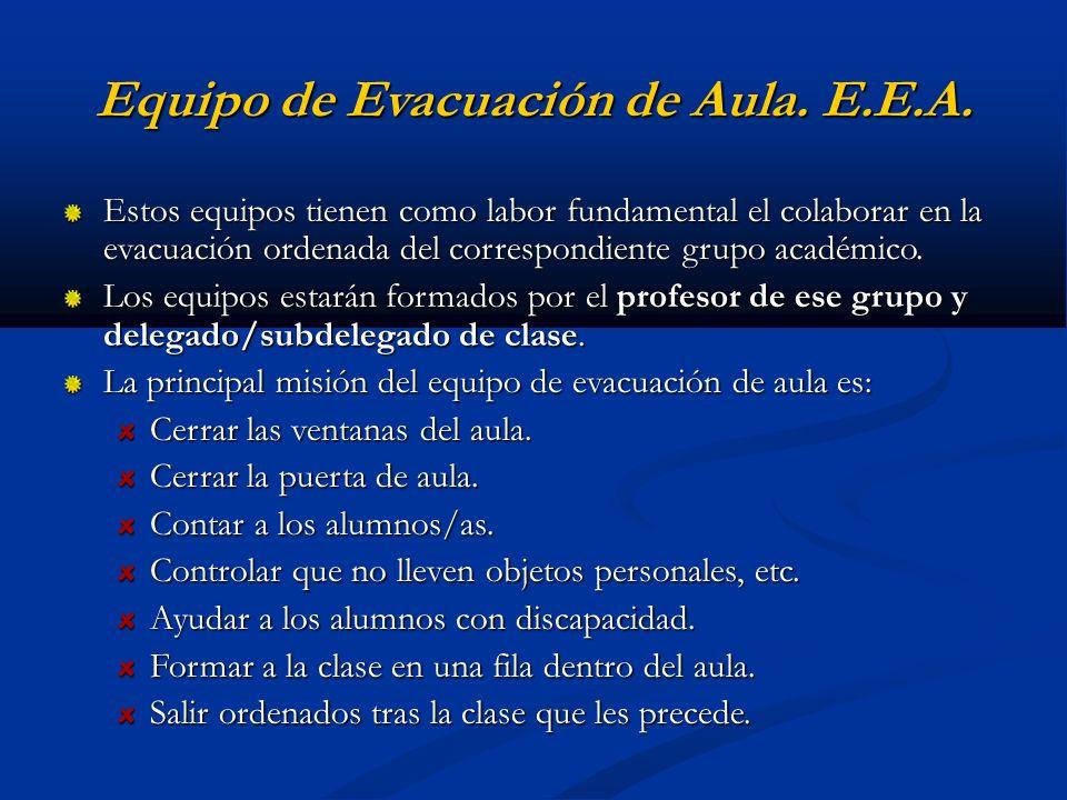 Equipo de Evacuación de Aula. E.E.A. Estos equipos tienen como labor fundamental el colaborar en la evacuación ordenada del correspondiente grupo acad