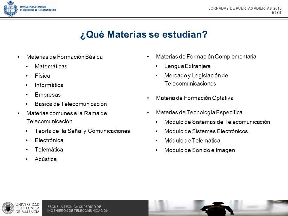 JORNADAS DE PUERTAS ABIERTAS 2010 ETSIT ESCUELA TÉCNICA SUPERIOR DE INGENIEROS DE TELECOMUNICACIÓN ESCUELA TÉCNICA SUPERIOR DE INGENIEROS DE TELECOMUNICACIÓN ¿Qué Materias se estudian.