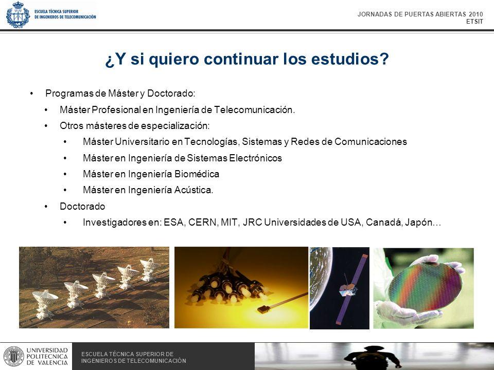JORNADAS DE PUERTAS ABIERTAS 2010 ETSIT ESCUELA TÉCNICA SUPERIOR DE INGENIEROS DE TELECOMUNICACIÓN ESCUELA TÉCNICA SUPERIOR DE INGENIEROS DE TELECOMUNICACIÓN ¿Y si quiero continuar los estudios.