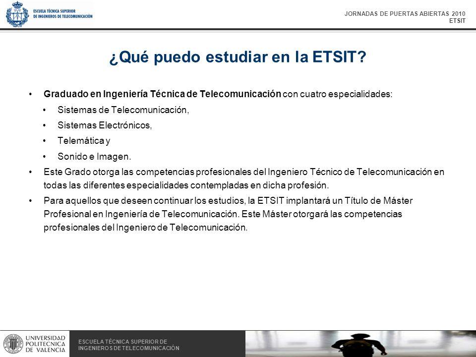 JORNADAS DE PUERTAS ABIERTAS 2010 ETSIT ESCUELA TÉCNICA SUPERIOR DE INGENIEROS DE TELECOMUNICACIÓN ESCUELA TÉCNICA SUPERIOR DE INGENIEROS DE TELECOMUNICACIÓN ¿Qué puedo estudiar en la ETSIT.
