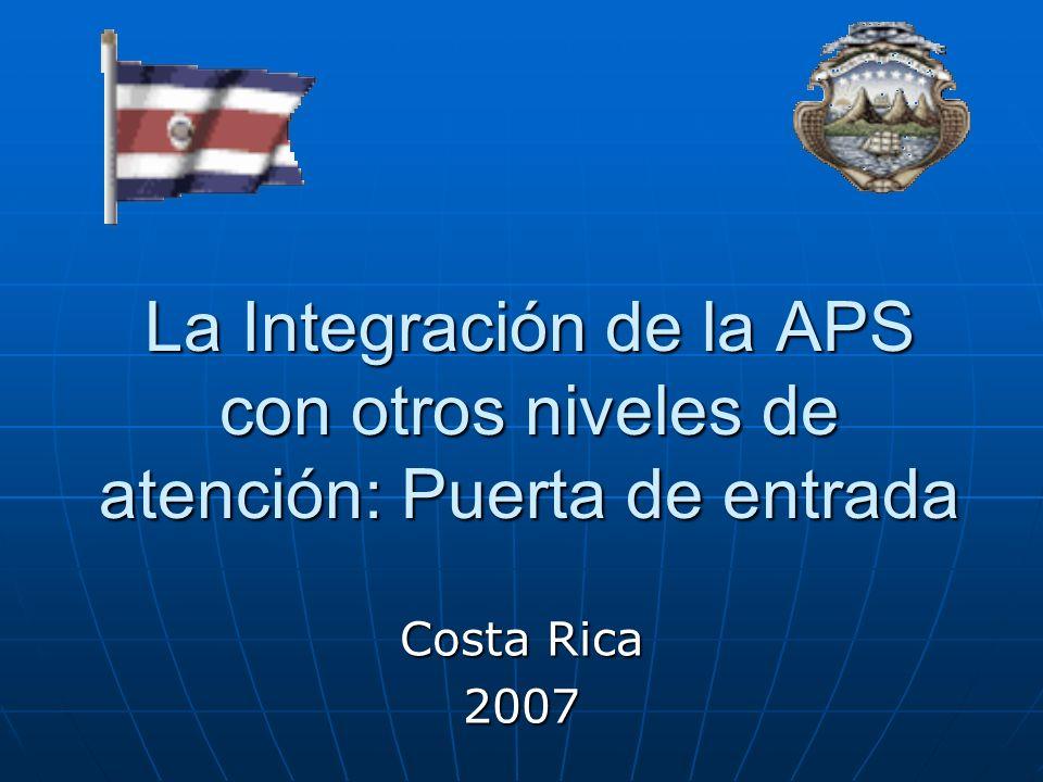 La Integración de la APS con otros niveles de atención: Puerta de entrada Costa Rica 2007