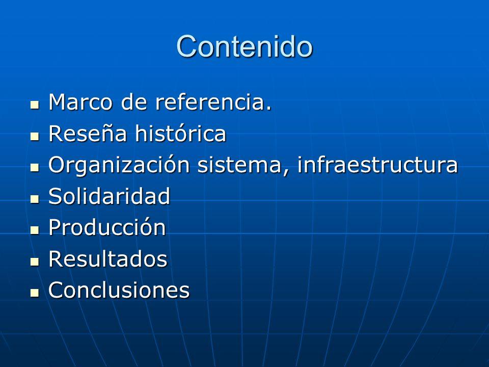 Contenido Marco de referencia. Marco de referencia. Reseña histórica Reseña histórica Organización sistema, infraestructura Organización sistema, infr