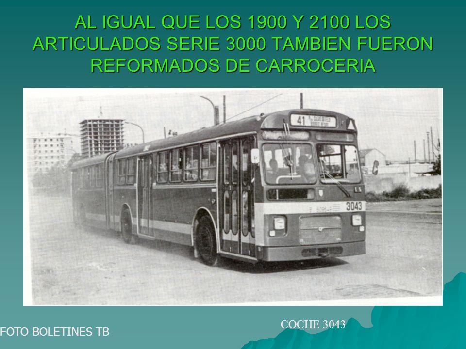 AL IGUAL QUE LOS 1900 Y 2100 LOS ARTICULADOS SERIE 3000 TAMBIEN FUERON REFORMADOS DE CARROCERIA FOTO BOLETINES TB COCHE 3043