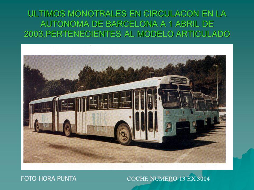 ULTIMOS MONOTRALES EN CIRCULACON EN LA AUTONOMA DE BARCELONA A 1 ABRIL DE 2003,PERTENECIENTES AL MODELO ARTICULADO FOTO HORA PUNTA COCHE NUMERO 13 EX