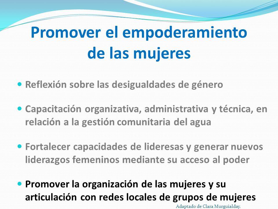 Promover el empoderamiento de las mujeres Reflexión sobre las desigualdades de género Capacitación organizativa, administrativa y técnica, en relación
