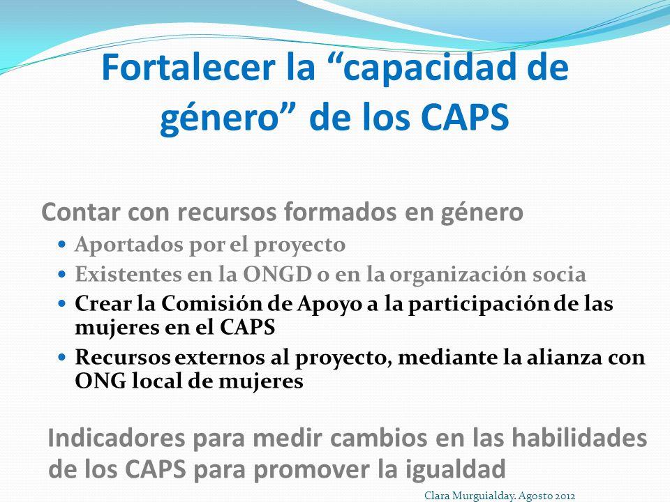 Fortalecer la capacidad de género de los CAPS Contar con recursos formados en género Aportados por el proyecto Existentes en la ONGD o en la organizac